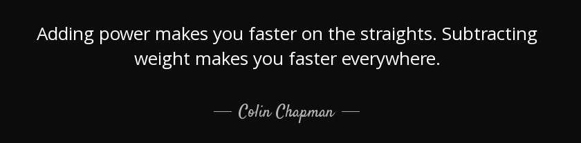 quote-adding-power-makes-you-faster-on-the-straights-subtracting-weight-makes-you-faster-every...jpg
