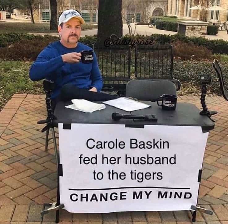 change-my-mind-carole-baskin-tiger-king-meme.jpg